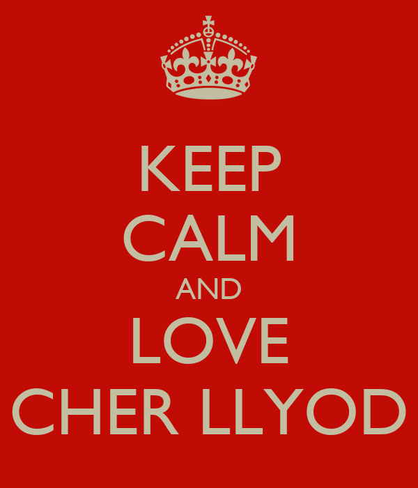 KEEP CALM AND LOVE CHER LLYOD