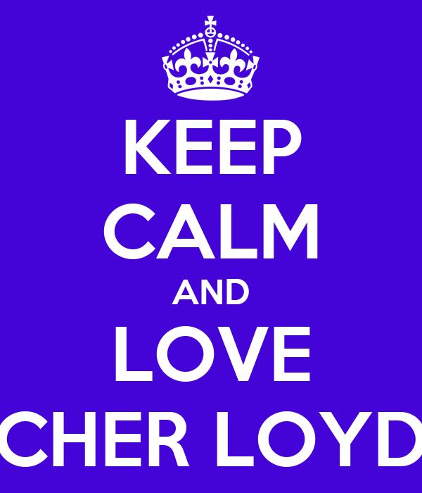 KEEP CALM AND LOVE CHER LOYD
