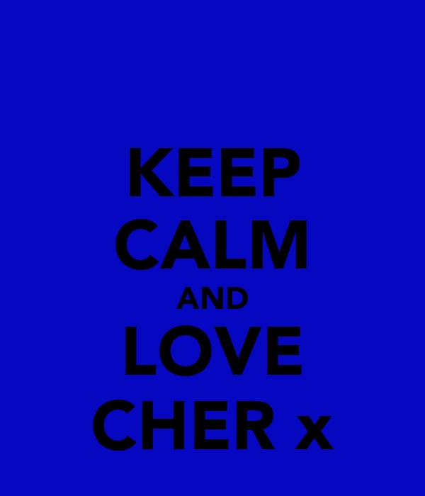 KEEP CALM AND LOVE CHER x