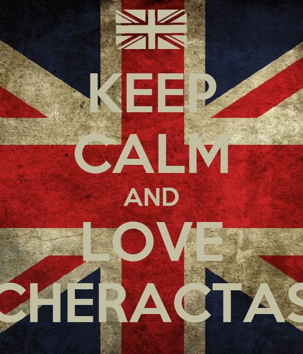 KEEP CALM AND LOVE CHERACTAS