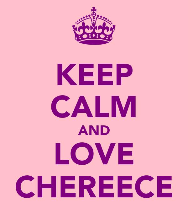 KEEP CALM AND LOVE CHEREECE