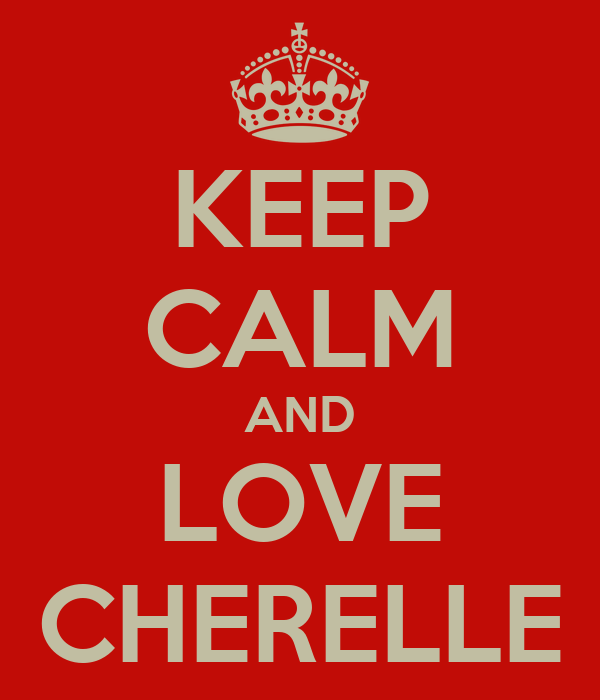 KEEP CALM AND LOVE CHERELLE