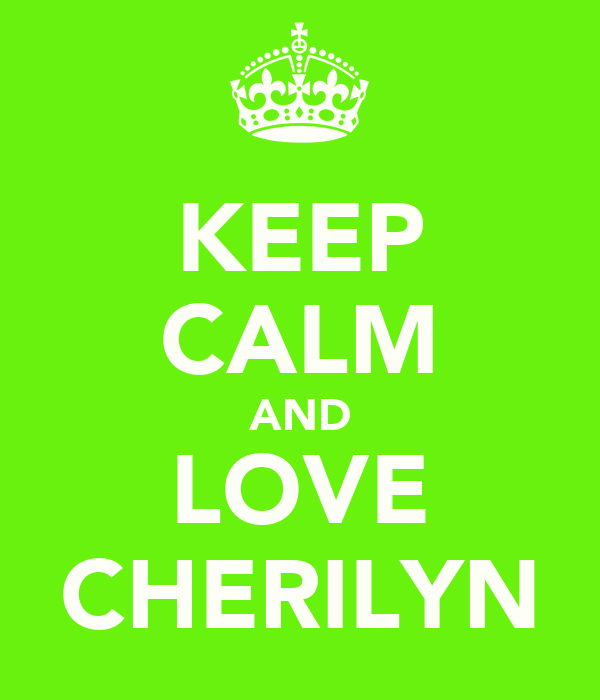KEEP CALM AND LOVE CHERILYN