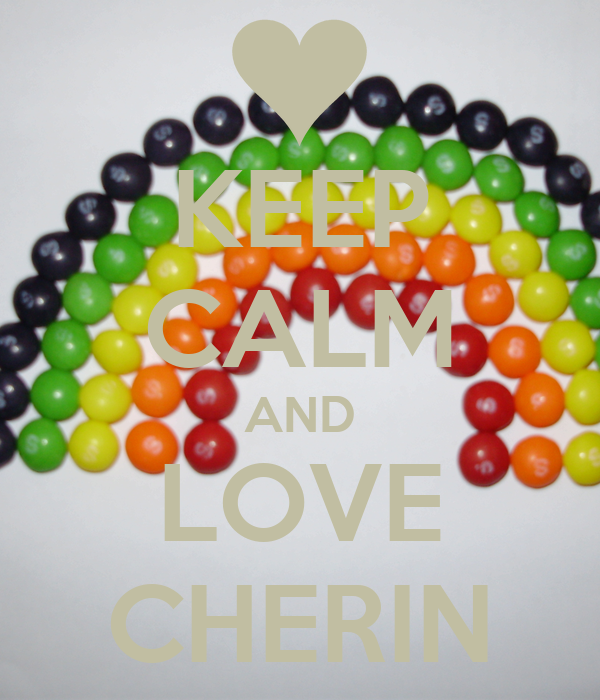 KEEP CALM AND LOVE CHERIN