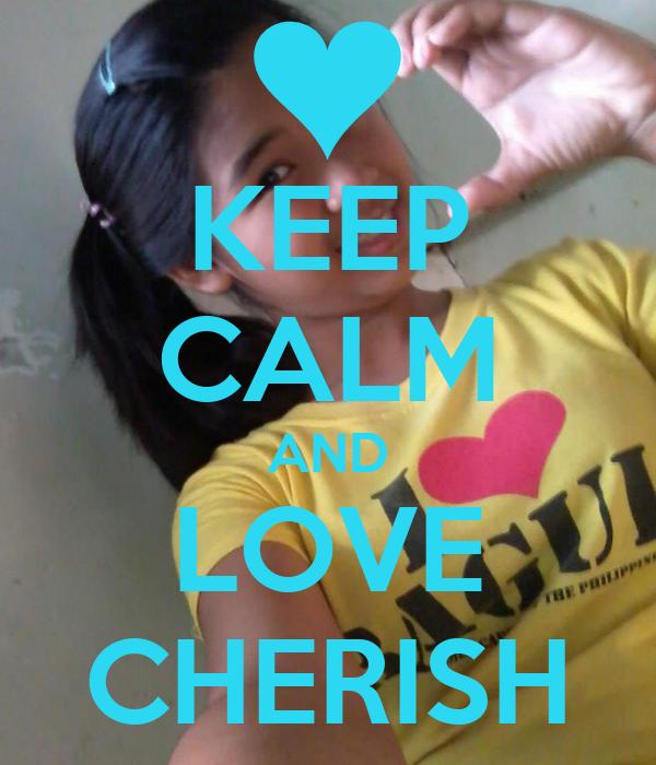 KEEP CALM AND LOVE CHERISH