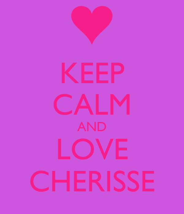 KEEP CALM AND LOVE CHERISSE