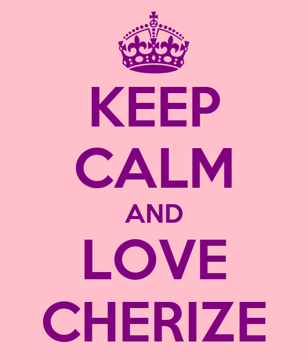 KEEP CALM AND LOVE CHERIZE