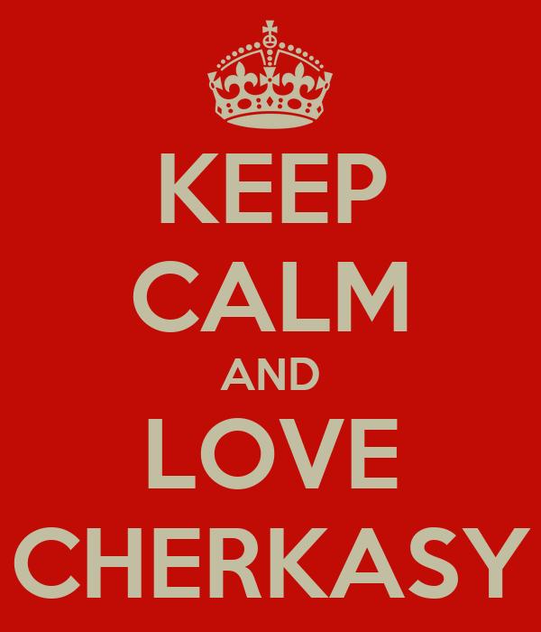 KEEP CALM AND LOVE CHERKASY