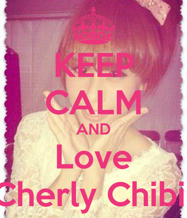 KEEP CALM AND Love Cherly Chibi