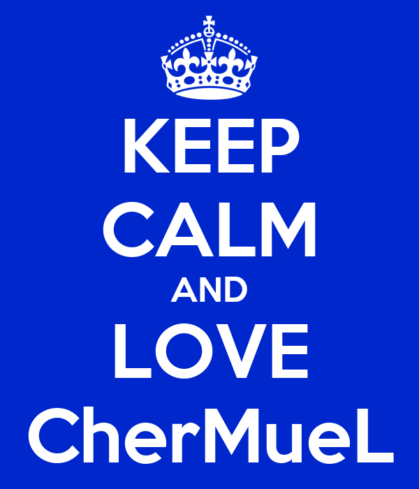 KEEP CALM AND LOVE CherMueL