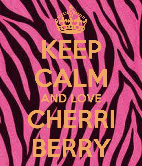 KEEP CALM AND LOVE CHERRI BERRY