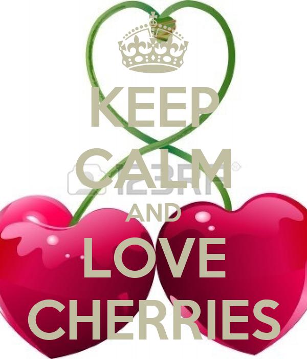 KEEP CALM AND LOVE CHERRIES