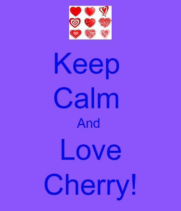 Keep  Calm  And  Love Cherry!