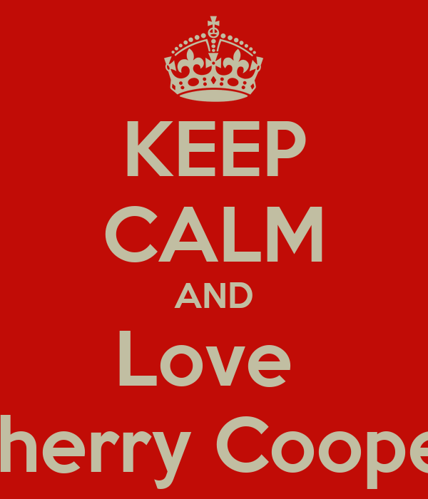 KEEP CALM AND Love  Cherry Cooper