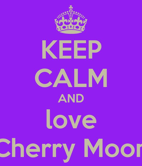 KEEP CALM AND love Cherry Moon