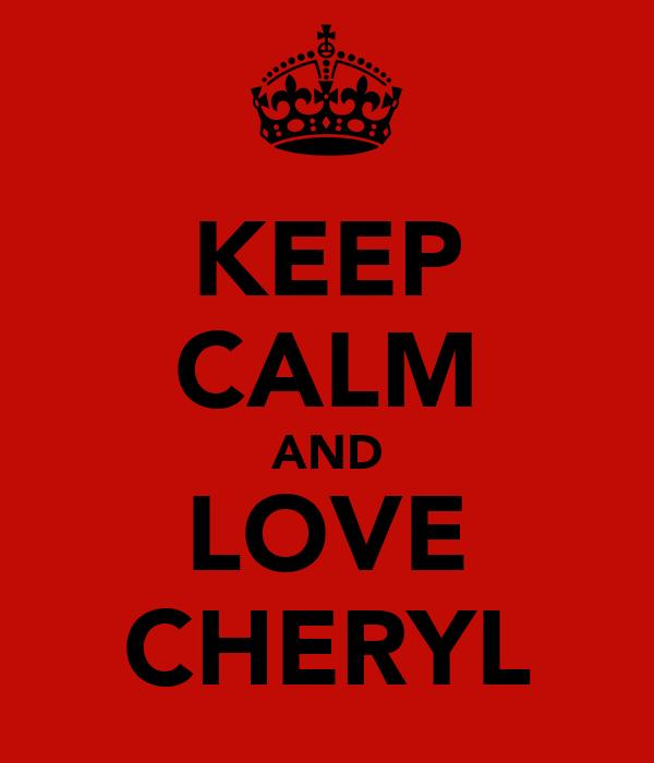 KEEP CALM AND LOVE CHERYL