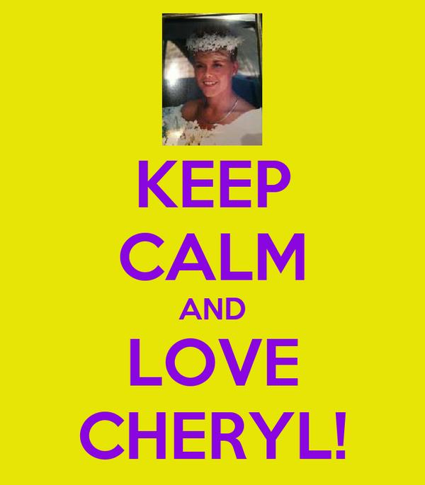 KEEP CALM AND LOVE CHERYL!