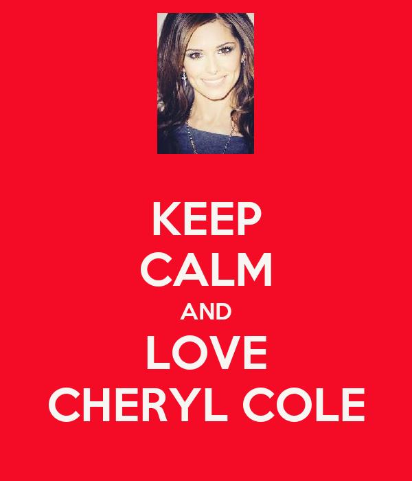 KEEP CALM AND LOVE CHERYL COLE