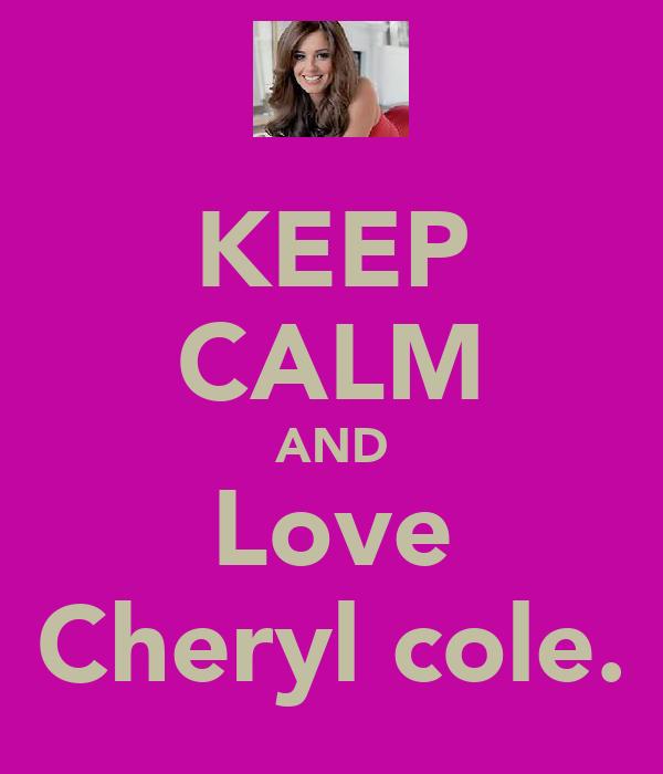 KEEP CALM AND Love Cheryl cole.
