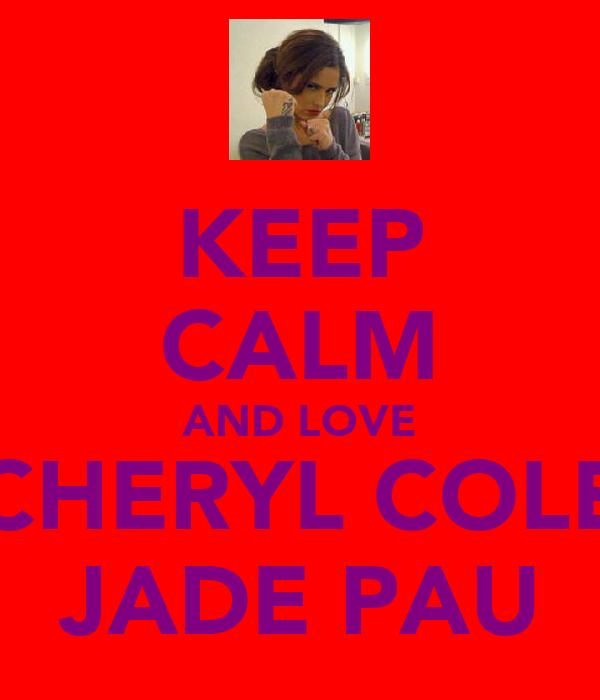 KEEP CALM AND LOVE CHERYL COLE JADE PAU