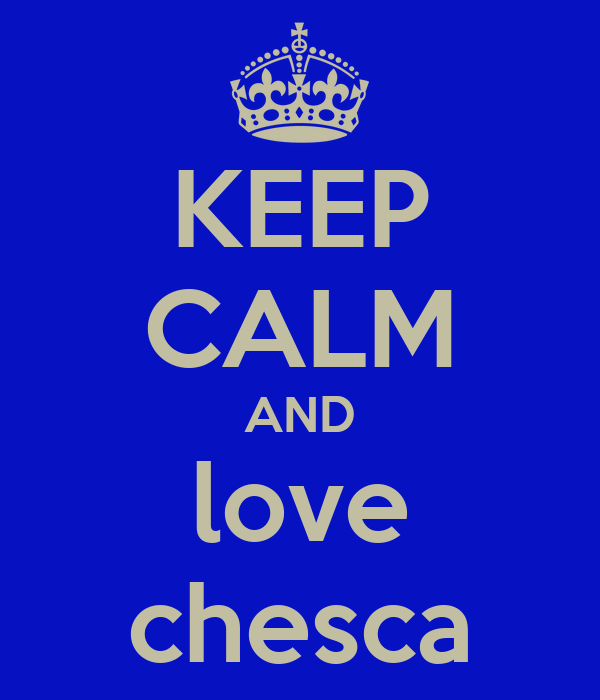 KEEP CALM AND love chesca