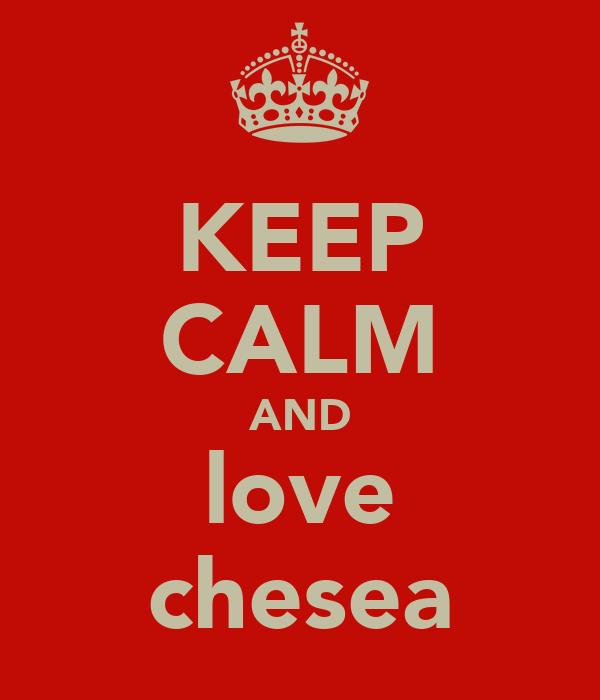 KEEP CALM AND love chesea