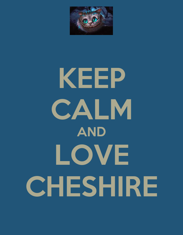 KEEP CALM AND LOVE CHESHIRE