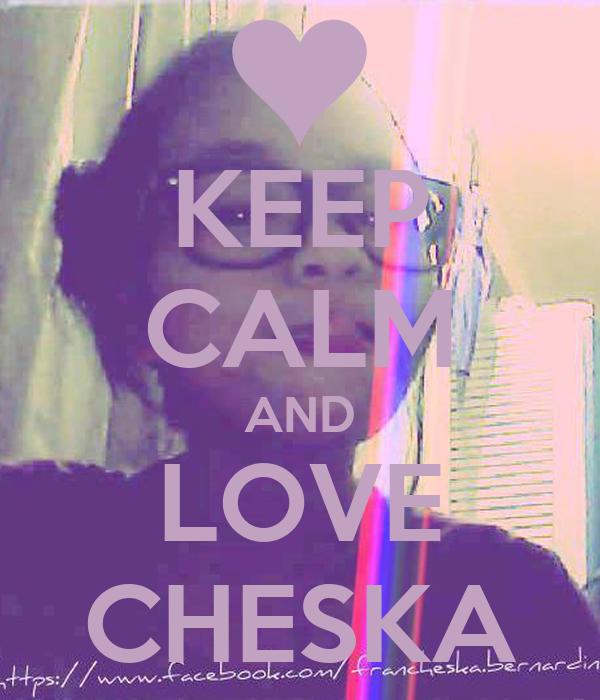 KEEP CALM AND LOVE CHESKA