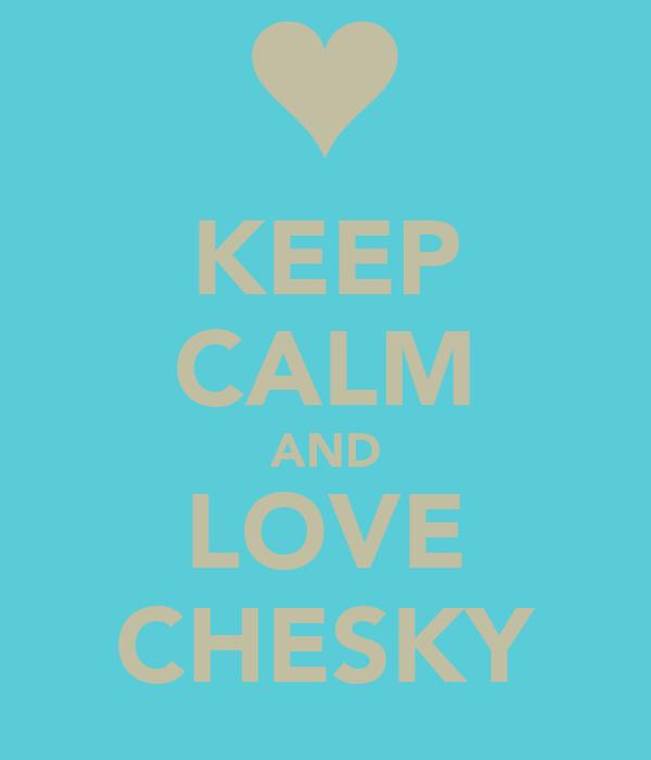 KEEP CALM AND LOVE CHESKY