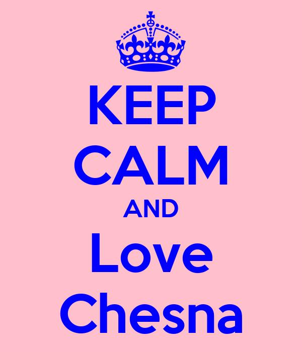 KEEP CALM AND Love Chesna