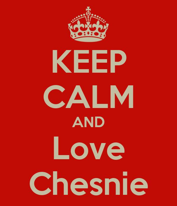 KEEP CALM AND Love Chesnie