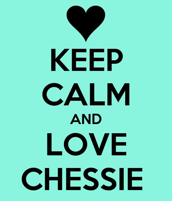 KEEP CALM AND LOVE CHESSIE