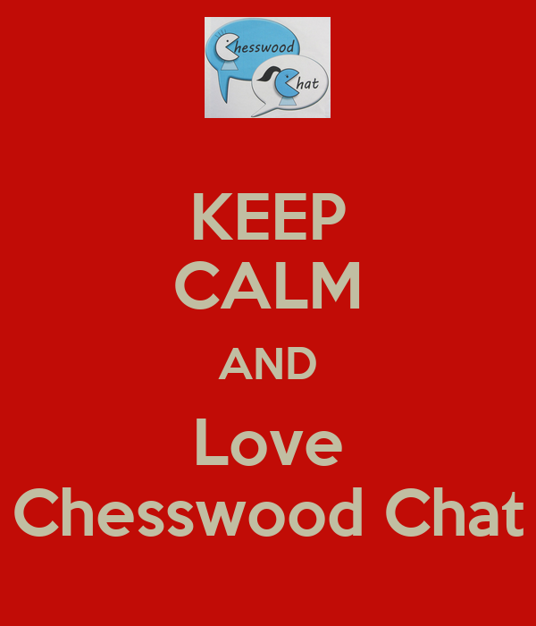 KEEP CALM AND Love Chesswood Chat
