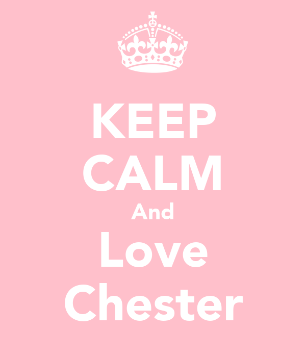 KEEP CALM And Love Chester