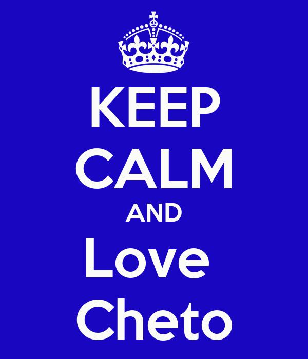 KEEP CALM AND Love  Cheto