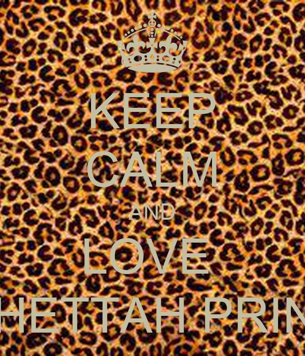 KEEP CALM AND LOVE  CHETTAH PRINT