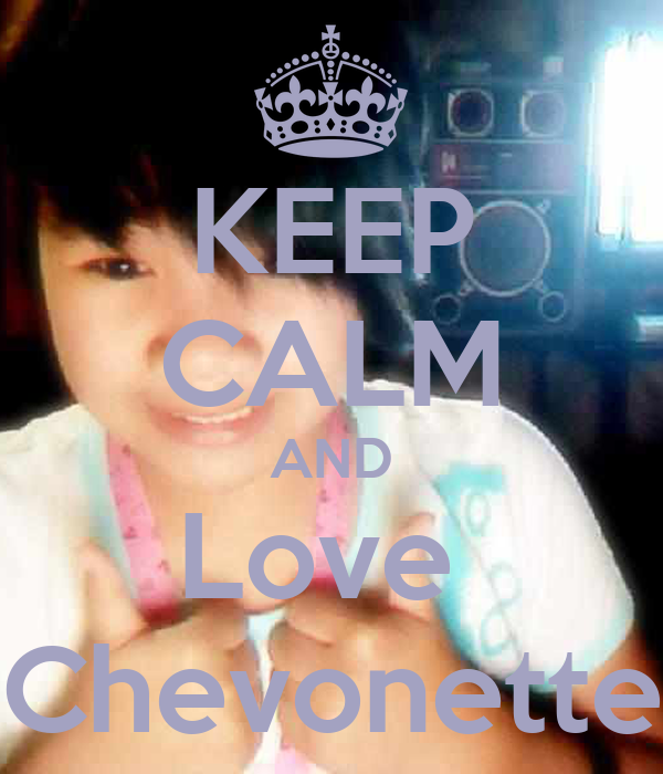 KEEP CALM AND Love  Chevonette