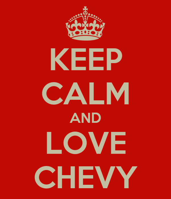 KEEP CALM AND LOVE CHEVY