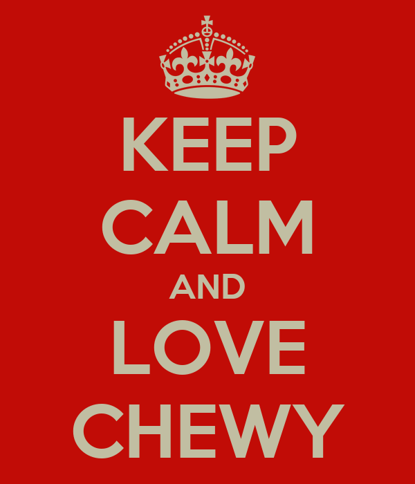 KEEP CALM AND LOVE CHEWY