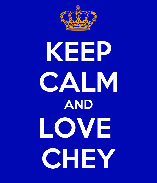 KEEP CALM AND LOVE  CHEY