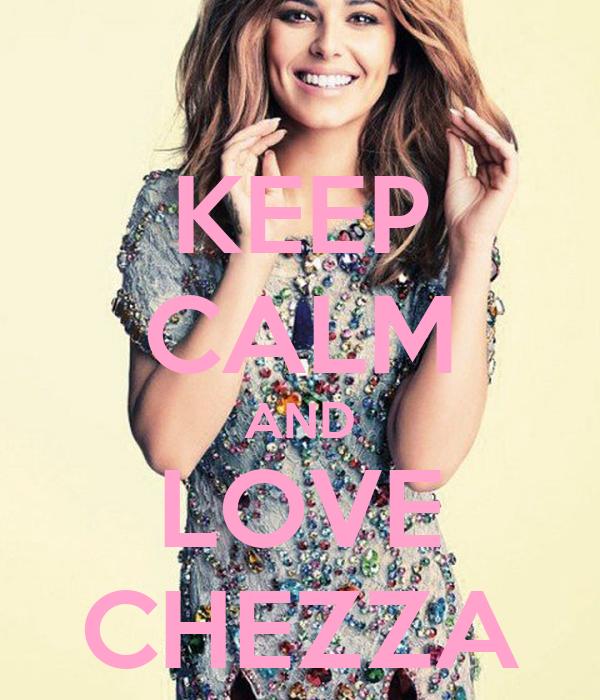 KEEP CALM AND LOVE CHEZZA