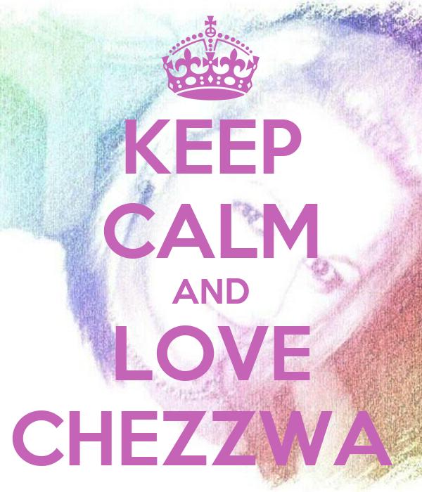 KEEP CALM AND LOVE CHEZZWA