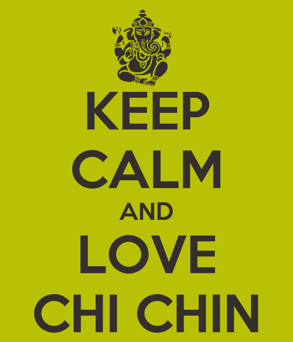 KEEP CALM AND LOVE CHI CHIN