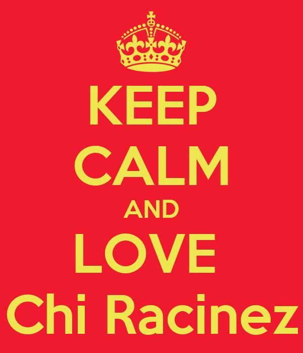 KEEP CALM AND LOVE  Chi Racinez