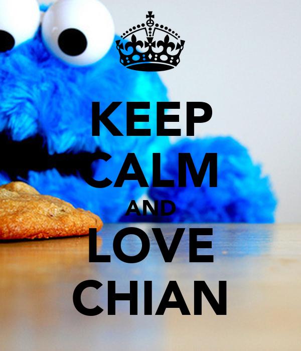 KEEP CALM AND LOVE CHIAN