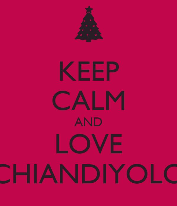 KEEP CALM AND LOVE CHIANDIYOLO