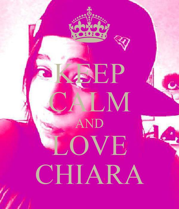 KEEP CALM AND LOVE CHIARA