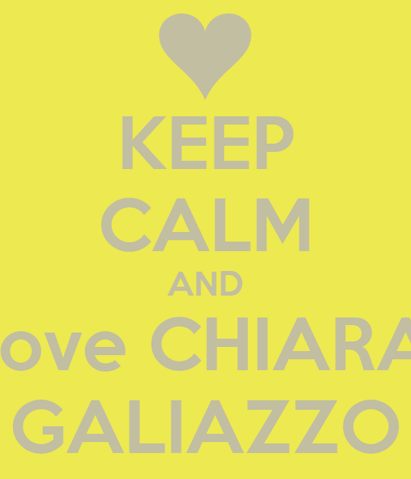 KEEP CALM AND Love CHIARA  GALIAZZO