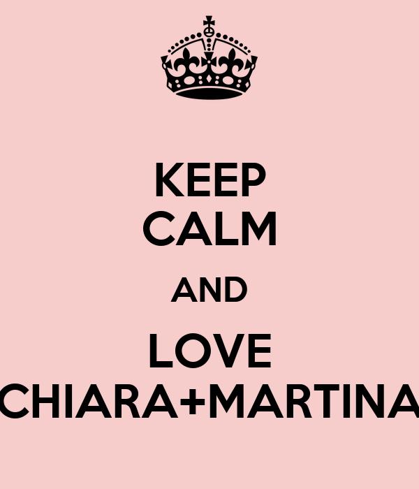 KEEP CALM AND LOVE CHIARA+MARTINA