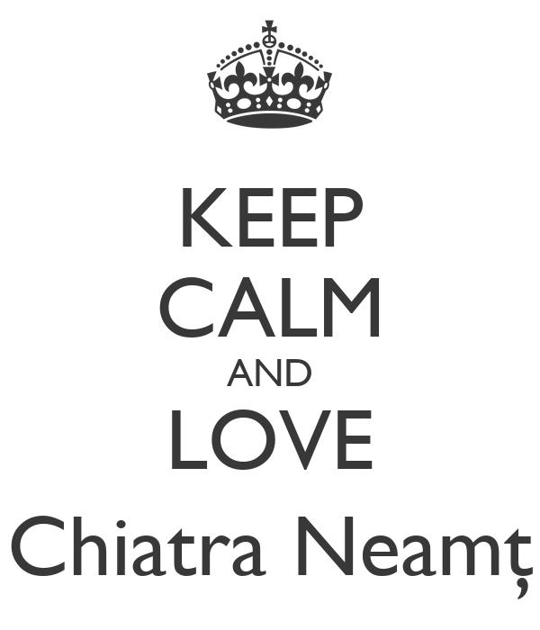 KEEP CALM AND LOVE Chiatra Neamţ